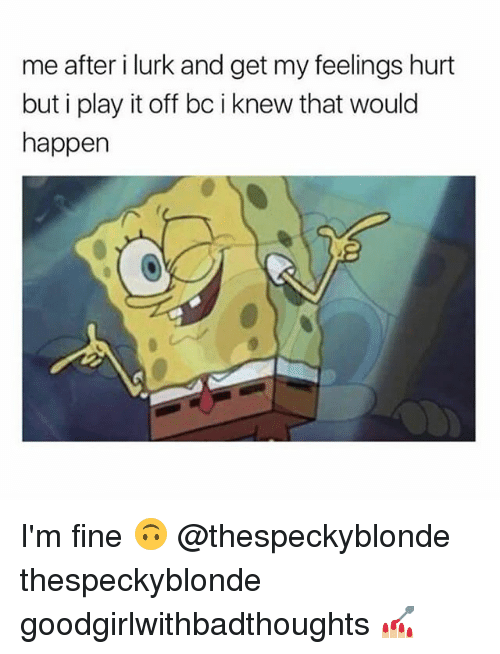 Hurtfully: me after i lurk and get my feelings hurt  but i play it off bc i knew that would  happen I'm fine 🙃 @thespeckyblonde thespeckyblonde goodgirlwithbadthoughts 💅🏼