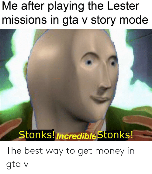 Get Money, Gta V, and Money: Me after playing the Lester  missions in gta v story mode  Stonks!Incredible Stonks! The best way to get money in gta v