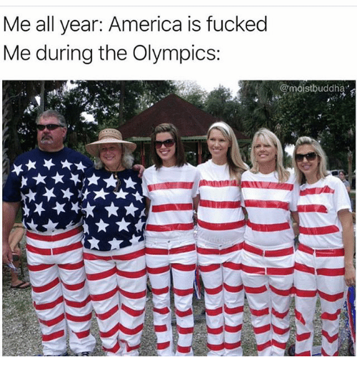 America, Memes, and Olympics: Me all year: America is fucked  Me during the Olympics:  @moistbuddha