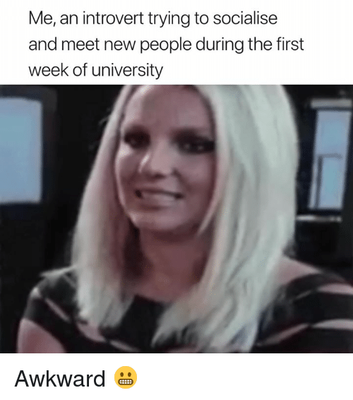 meet-new-people: Me, an introvert trying to socialise  and meet new people during the first  week of university Awkward 😬