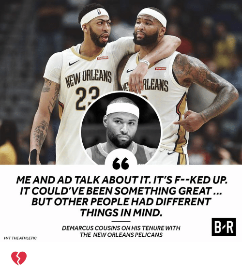 DeMarcus Cousins, New Orleans Pelicans, and New Orleans: ME AND AD TALK ABOUTIT IT'S F--KED UP  IT COULD'VE BEEN SOMETHING GREAT...  BUTOTHER PEOPLE HAD DIFFERENT  THINGS IN MIND.  DEMARCUS COUSINS ON HIS TENURE WITH  THE NEW ORLEANS PELICANS  B R  HIT THE ATHLETIC 💔