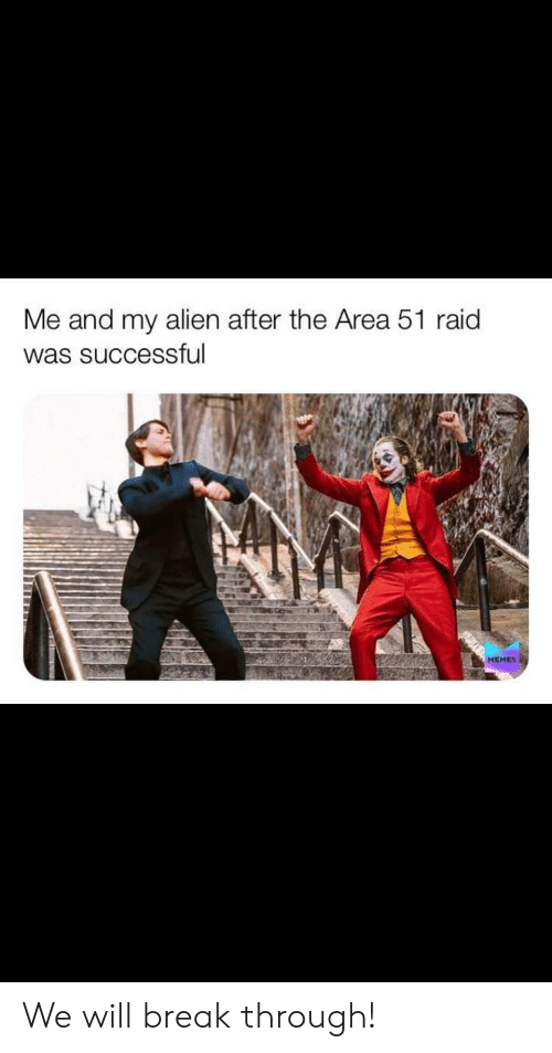 Memes, Reddit, and Alien: Me and my alien after the Area 51 raid  was successful  MEMES We will break through!