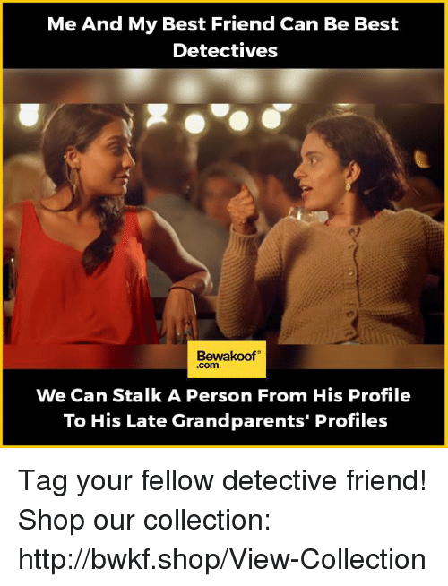 Best Friend, Memes, and Best: Me And My Best Friend Can Be Best  Detectives  Bewakoof  Com  We Can Stalk A Person From His Profile  To His Late Grandparents' Profiles Tag your fellow detective friend!  Shop our collection: http://bwkf.shop/View-Collection