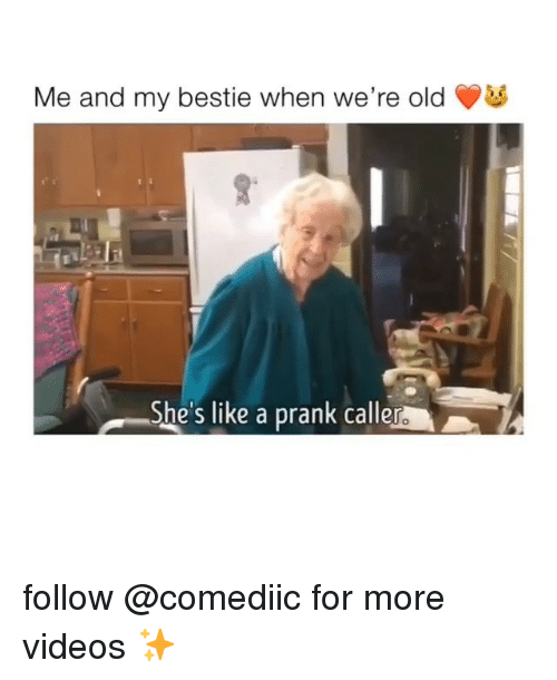 Memes, Prank, and Videos: Me and my bestie when we're old  She's like a prank callero follow @comediic for more videos ✨