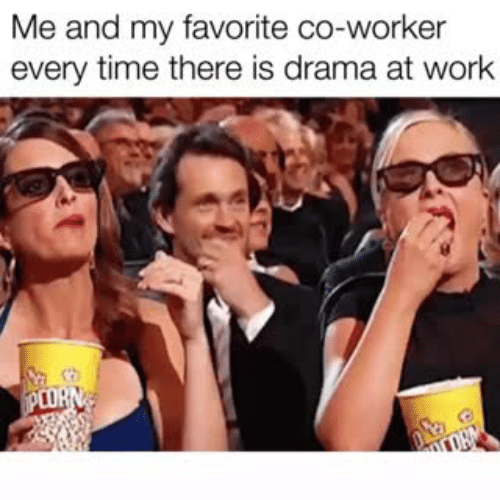Memes, Work, and Time: Me and my favorite co-worker  every time there is drama at work