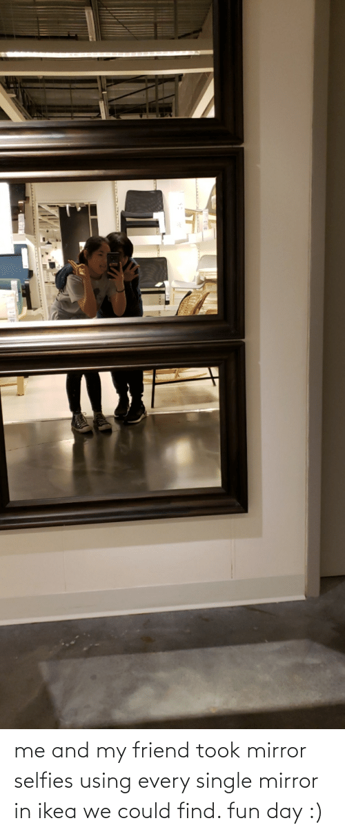 selfies: me and my friend took mirror selfies using every single mirror in ikea we could find. fun day :)