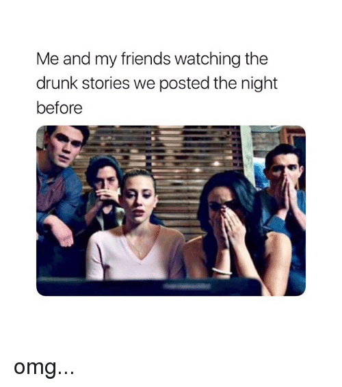 Drunk, Friends, and Omg: Me and my friends watching the  drunk stories we posted the night  before omg...