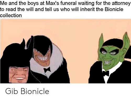 Bionicle, Waiting..., and Boys: Me and the boys at Max's funeral waiting for the attorney  to read the will and tell us who will inherit the Bionicle  collection Gib Bionicle