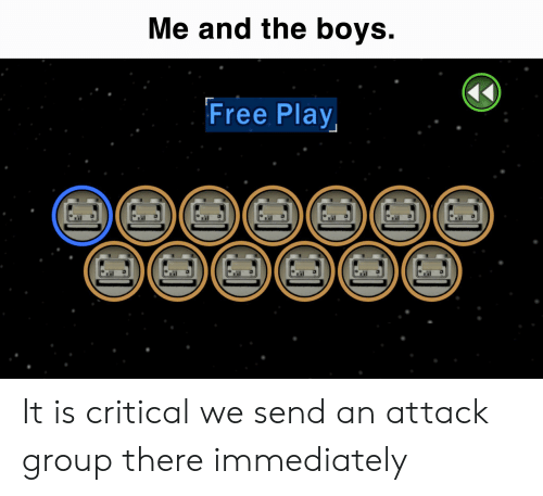Free, Boys, and Group: Me and the boys.  Free Play It is critical we send an attack group there immediately