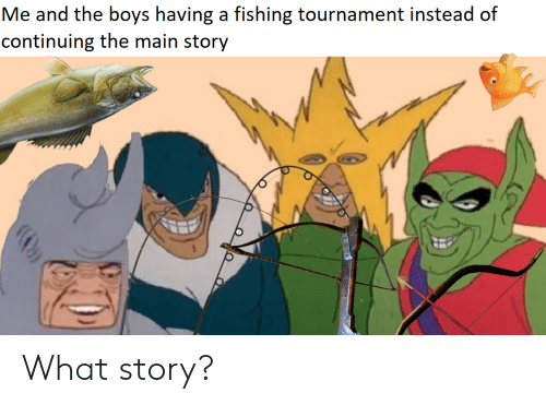 DnD, Fishing, and Boys: Me and the boys having a fishing tournament instead of  continuing the main story What story?