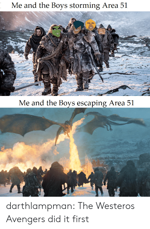 Tumblr, Avengers, and Blog: Me and the Boys storming Area 51  Me and the Boys escaping Area 51 darthlampman:  The Westeros Avengers did it first