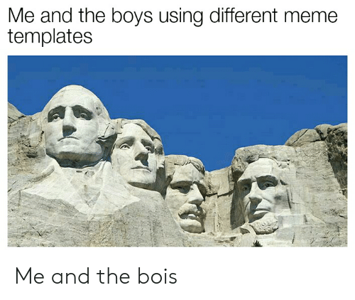 me and the boys meme template