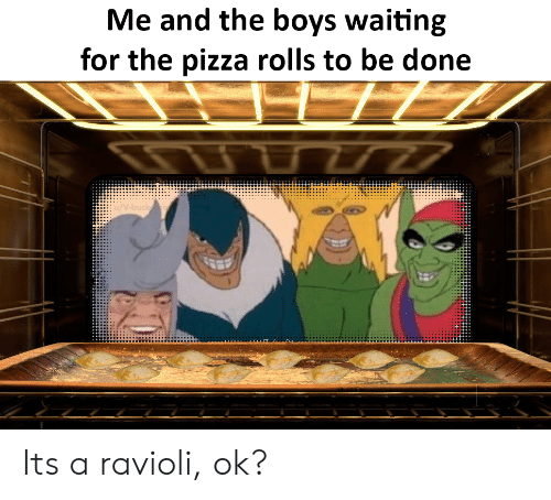 Pizza, Waiting..., and Boys: Me and the boys waiting  for the pizza rolls to be done  77  /V-buck Its a ravioli, ok?