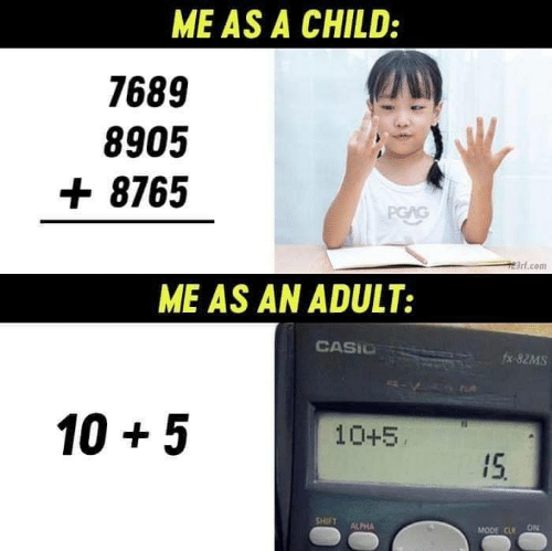 fx: ME AS A CHILD:  7689  8905  + 8765  PGAG  3rt.com  ME AS AN ADULT:  CASIO  fx-82MS  105  10+5  15  SHIFT  ALPHA  ON  MODE CLR