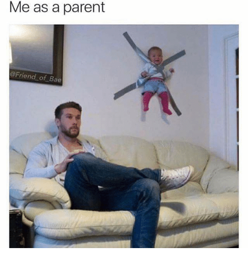 Bae, Memes, and 🤖: Me as a parent  @Friend of Bae