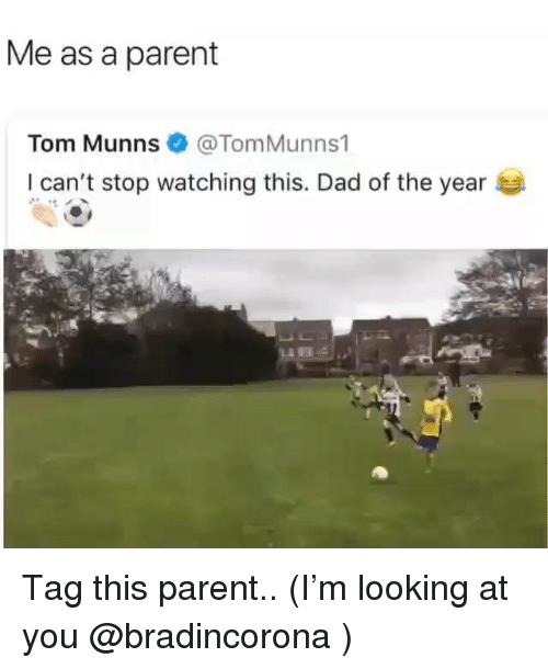 Me As A Parent: Me as a parent  Tom Munns@TomMunns1  I can't stop watching this. Dad of the year Tag this parent.. (I'm looking at you @bradincorona )
