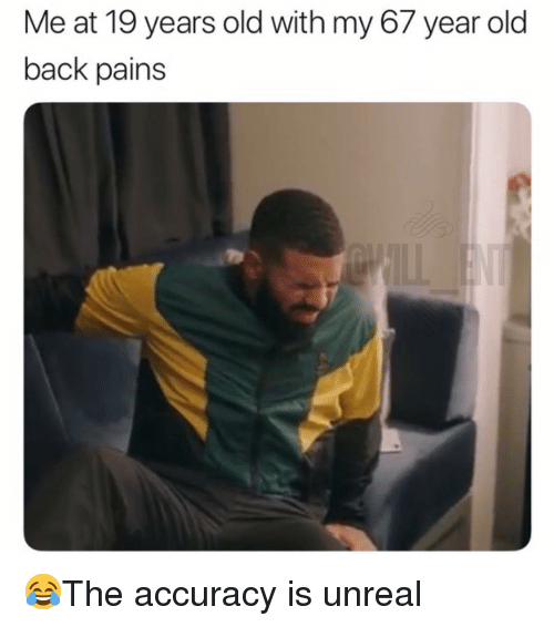 Memes, Old, and Back: Me at 19 years old with my 67 year old  back pains 😂The accuracy is unreal