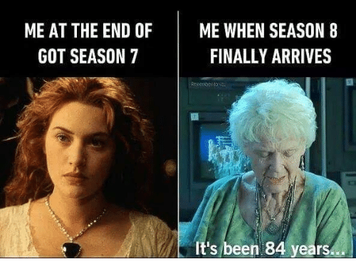 Me At The End Of Me When Season 8 Finally Arrives Got Season 7 It S