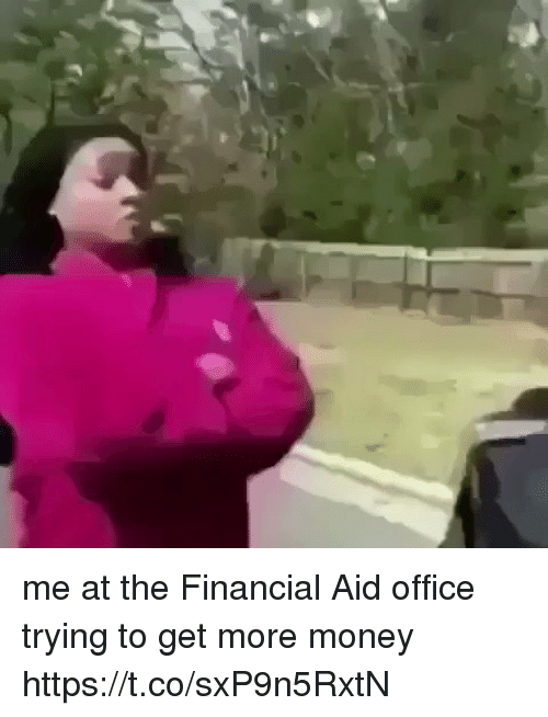 Money, Financial Aid, and Office: me at the Financial Aid office trying to get more money https://t.co/sxP9n5RxtN