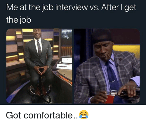 Comfortable, Job Interview, and Hood: Me at the job interview vs. After I get  the job Got comfortable..😂