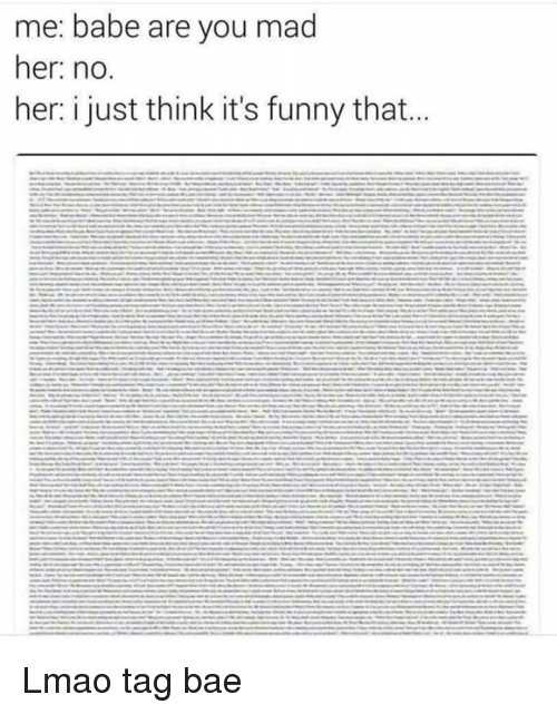 Bae, Funny, and Lmao: me: babe are you mad  her: no.  her: i just think it's funny that Lmao tag bae
