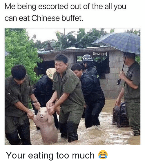 Memes, Too Much, and Chinese: Me being escorted out of the all you  can eat Chinese buffet.  @svagel Your eating too much 😂