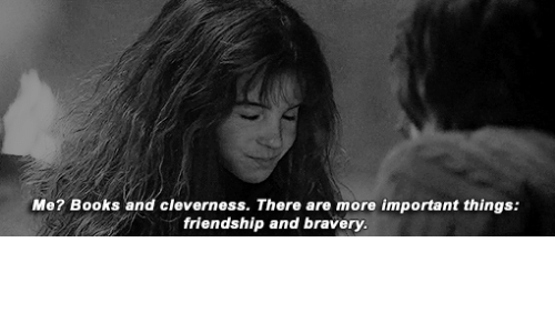Books, Friendship, and More: Me? Books and cleverness. There are more important things:  friendship and bravery.