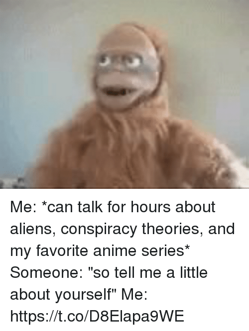"Anime, Funny, and Aliens: Me: *can talk for hours about aliens, conspiracy theories, and my favorite anime series* Someone: ""so tell me a little about yourself"" Me: https://t.co/D8Elapa9WE"