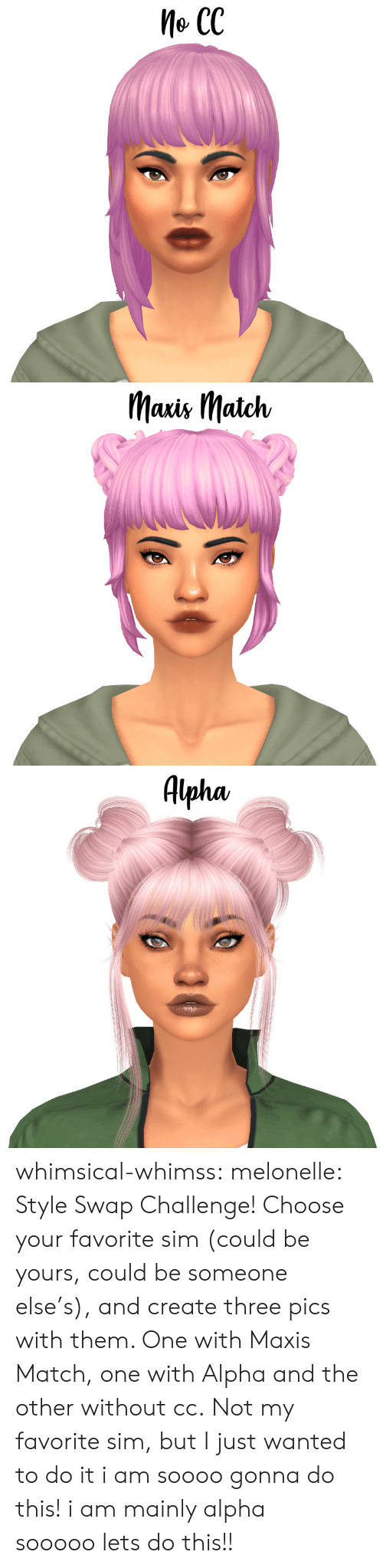 Choose Your: Me CC   Mais IMatch   Alpha, whimsical-whimss:  melonelle: Style Swap Challenge! Choose your favorite sim (could be yours, could be someone else's), and create three pics with them. One with Maxis Match, one with Alpha and the other without cc.Not my favorite sim, but I just wanted to do it  i am soooogonna do this! i am mainly alpha sooooolets do this!!