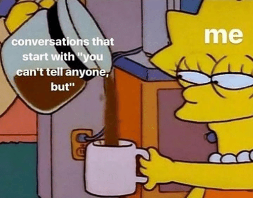 """You, Anyone, and With You: me  conversations that  start with '""""you  cant tell anyone  but"""""""