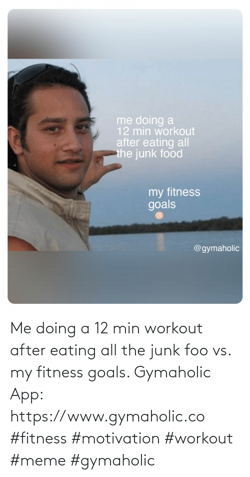 Workout Meme: Me doing a 12 min workout after eating all the junk foo vs. my fitness goals.  Gymaholic App: https://www.gymaholic.co  #fitness #motivation #workout #meme #gymaholic