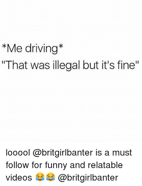 """Driving, Funny, and Memes: *Me driving*  """"That was illegal but it's fine"""" looool @britgirlbanter is a must follow for funny and relatable videos 😂😂 @britgirlbanter"""