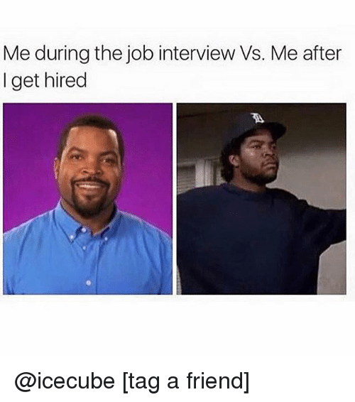 Job Interview, Memes, and 🤖: Me during the job interview Vs. Me after  I get hired @icecube [tag a friend]