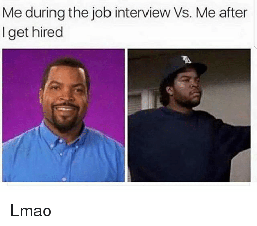 Funny, Job Interview, and Lmao: Me during the job interview Vs. Me after  I get hired Lmao