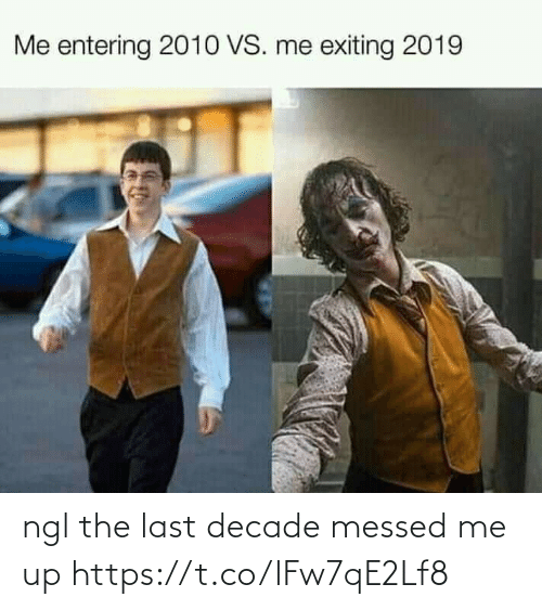 The Last: Me entering 2010 VS. me exiting 2019 ngl the last decade messed me up https://t.co/lFw7qE2Lf8