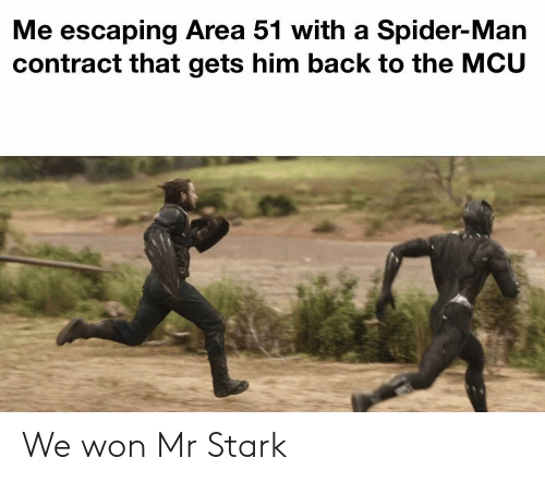 Spider, SpiderMan, and Dank Memes: Me escaping Area 51 with a Spider-Man  contract that gets him back to the MCU We won Mr Stark
