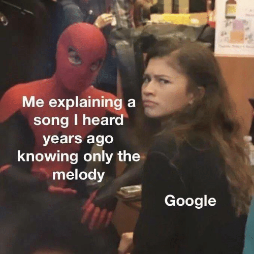 Google, Memes, and A Song: Me explaining a  song I heard  years ago  knowing only the  melody  Google