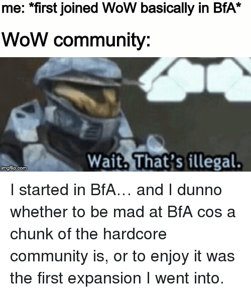 Me First Joined Wow Basically In Bfa Wow Community Wait That S