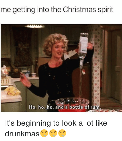Christmas, Funny, and Spirit: me getting into the Christmas spirit  Ho, ho, ho, and a bottle of rum It's beginning to look a lot like drunkmas🤤🤤🤤