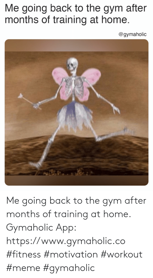 Workout Meme: Me going back to the gym after months of training at home.  Gymaholic App: https://www.gymaholic.co  #fitness #motivation #workout #meme #gymaholic