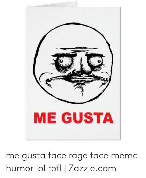 Lol, Meme, and Me Gusta: ME GUSTA me gusta face rage face meme humor lol rofl | Zazzle.com