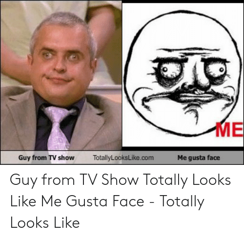 Me Gusta, Com, and Face: ME  Guy from TV show  TotallyLooksLike.com  Me gusta face Guy from TV Show Totally Looks Like Me Gusta Face - Totally Looks Like