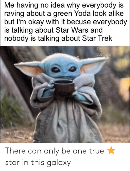 raving: Me having no idea why everybody is  raving about a green Yoda look alike  but I'm okay with it becuse everybody  is talking about Star Wars and  nobody is talking about Star Trek  Doubleg1 22  Memes There can only be one true ⭐️ star in this galaxy