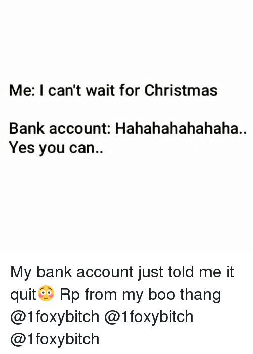 Hahahahahahaha: Me: I can't wait for Christmas  Bank account: Hahahahahahaha..  Yes you can.. My bank account just told me it quit😳 Rp from my boo thang @1foxybitch @1foxybitch @1foxybitch