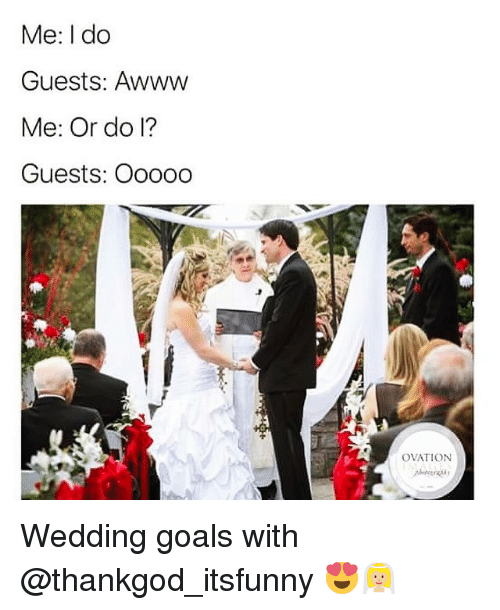 Funny, Goals, and Wedding: Me: I do  Guests: Awww  Me: Or do 1?  Guests: Ooooo  OVATION Wedding goals with @thankgod_itsfunny 😍👰🏼