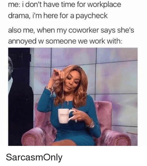 Funny Workplace Meme : Me i don t have time for workplace drama m here a