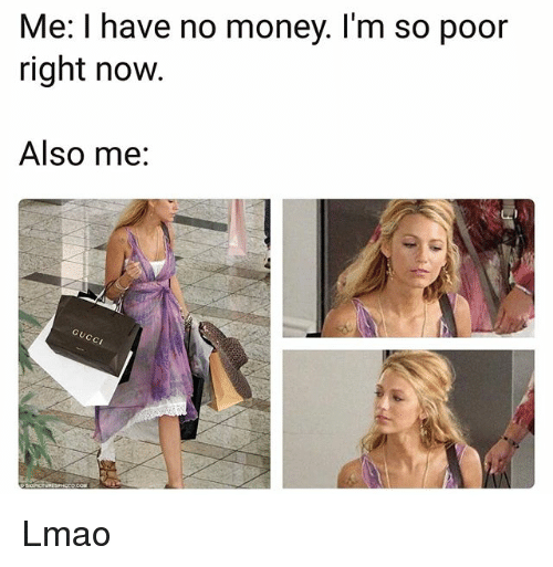 Funny, Lmao, and Money: Me: I have no money. I'm so poor  right now.  Also me:  Cr Lmao