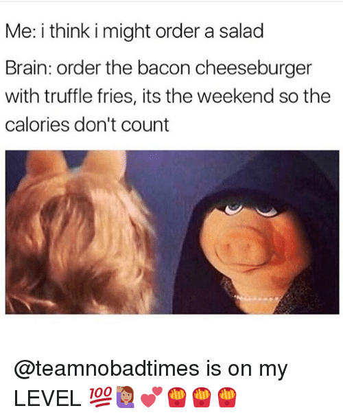 its the weekend: Me: i think i might order a salacd  Brain: order the bacon cheeseburger  with truffle fries, its the weekend so the  calories don't count @teamnobadtimes is on my LEVEL 💯🙋🏽💕🍟🍟🍟