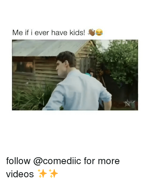 Memes, Videos, and Kids: Me if i ever have kids! follow @comediic for more videos ✨✨