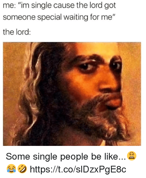 """Be Like, Waiting..., and Single: me: """"im single cause the lord got  someone special waiting for me""""  the lord: Some single people be like...😩😂🤣 https://t.co/slDzxPgE8c"""